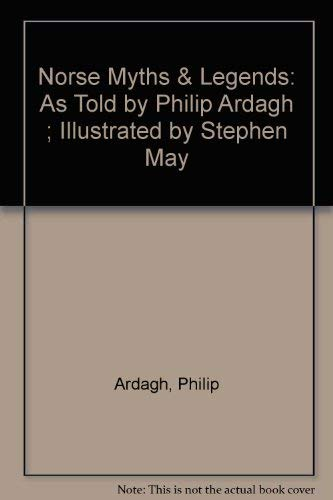 9780382399954: Norse Myths & Legends: As Told by Philip Ardagh ; Illustrated by Stephen May