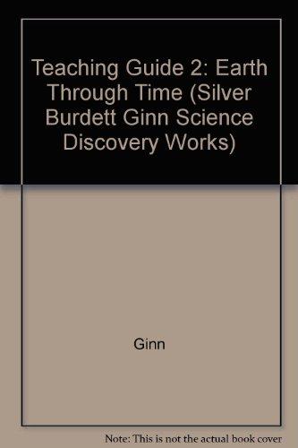 Teaching Guide 2: Earth Through Time (Silver Burdett Ginn Science Discovery Works): Ginn