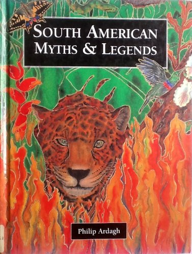 South American Myths & Legends (0382420047) by Philip Ardagh