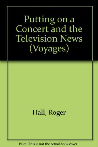 Putting on a Concert and the Television News (Voyages) (9780383037701) by Roger Hall