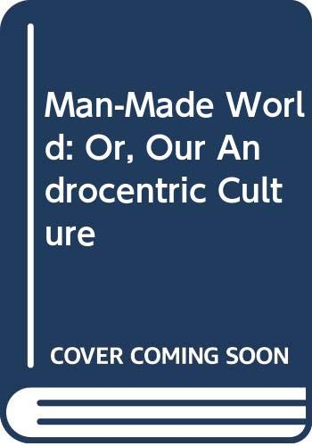 9780384185609: Man-Made World: Or, Our Androcentric Culture