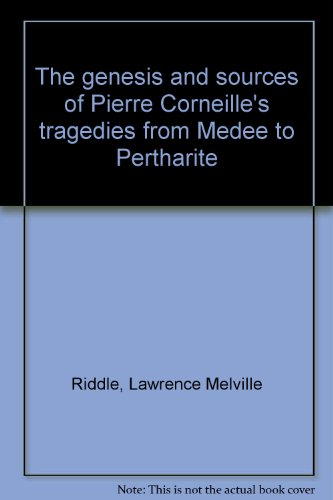 9780384508231: The genesis and sources of Pierre Corneille's tragedies from Medee to Pertharite