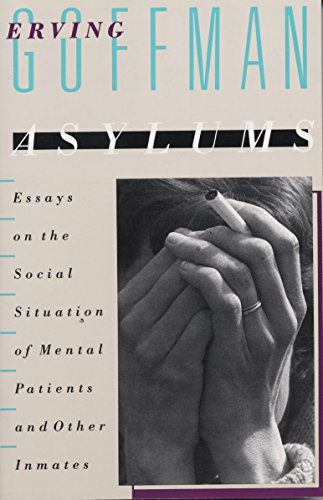 9780385000161: Asylums: Essays on the Social Situation of Mental Patients and Other Inmates