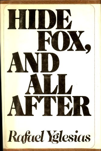 Hide Fox, and All After [Jan 01, 1972] Rafael Yglesias: Rafael Yglesias