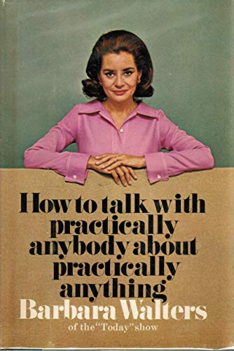 9780385000574: How to Talk With Practically Anybody About Practically Anything
