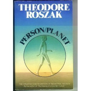Person Planet: The Creative Disintegration of Industrial Society: Roszak, Theodore