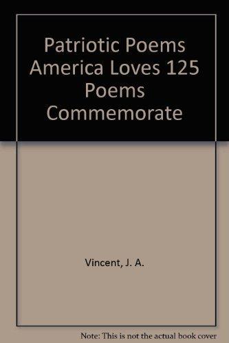 Patriotic Poems America Loves 125 Poems Commemorate: J. A. Vincent