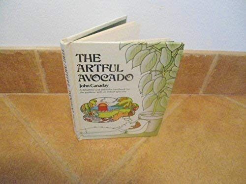The Artful Avocado: A Delightful and Definitive Handbook for the Gardner with an Indoor Specialty: ...