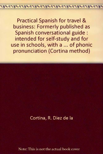 9780385001588: Practical Spanish for travel & business: Formerly published as Spanish conversational guide : intended for self-study and for use in schools, with a ... of phonic pronunciation (Cortina method)