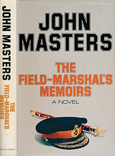 The Field Marshal's Memoirs: A Novel About: Masters, John