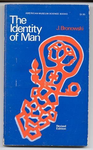 The Identity of Man: Bronowski, Jacob