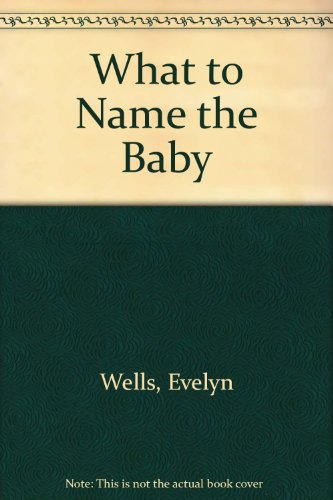 What to Name the Baby: Wells, Evelyn