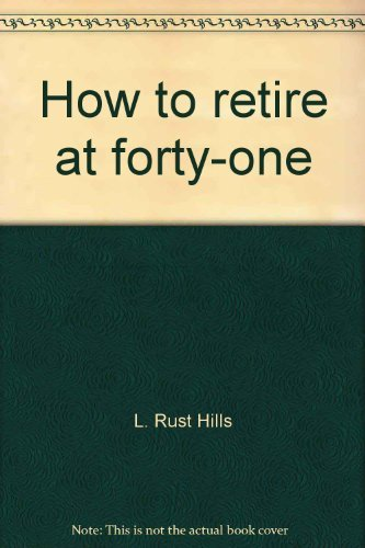 How to retire at forty-one;: Or, Dropping out of the rat race without going down the drain,: Hills,...