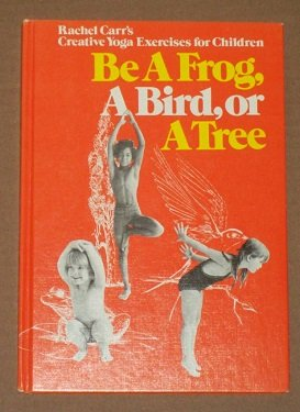 9780385003391: Be a Frog, a Bird, or a Tree; Rachel Carr's Creative Yoga Exercises for Children