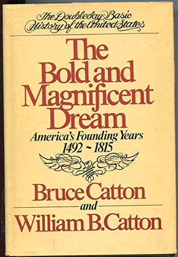 9780385003414: The Bold and Magnificent Dream: America's Founding Years, 1492-1815 (The Doubleday basic history of the United States)