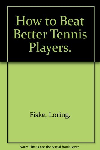 How to Beat Better Tennis Players.: Loring Fiske