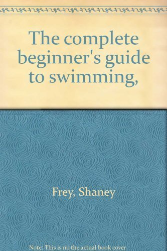 9780385003544: The Complete Beginner's Guide to Swimming