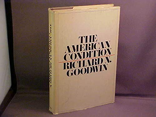 The American Condition: Goodwin, Richard N.