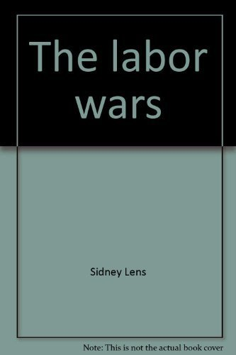 The labor wars: From the Molly Maguires to the sitdowns (0385005008) by Lens, Sidney