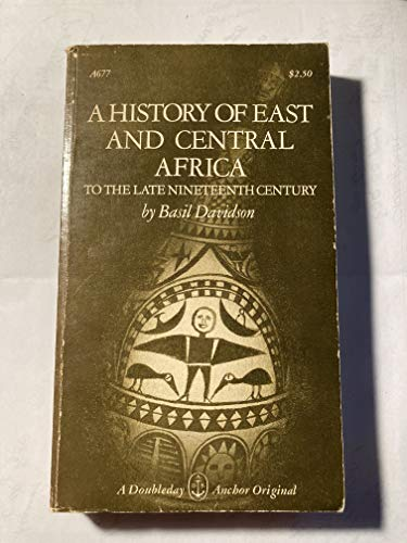 A History of East and Central Africa to the Late Nineteenth Century. (9780385005203) by Basil Davidson