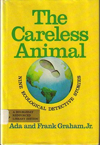 The Careless Animal: Nine Ecological Detective Stories: Ada Graham, Frank