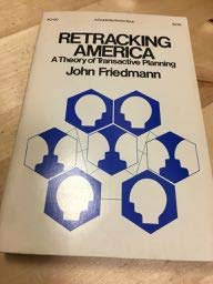 9780385006798: Retracking America;: A theory of transactive planning