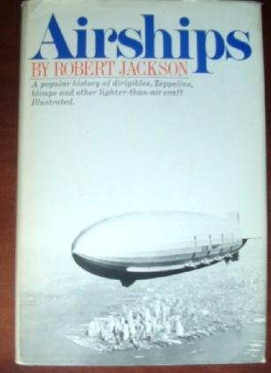Airships : A popular history of dirigibles, Zeppelins, blimps and other lighter-than-ari craft