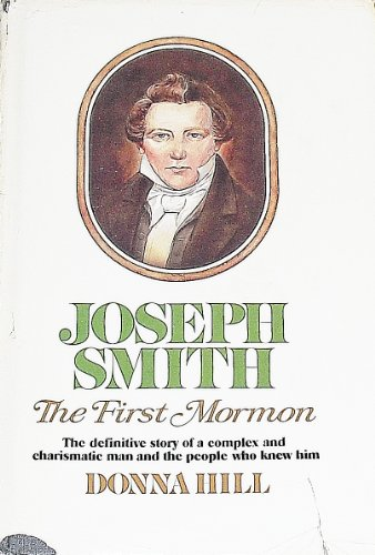 JOSEPH SMITH: The First Mormon/The Definitive Story of a Complex and Charismatic Man and the People...