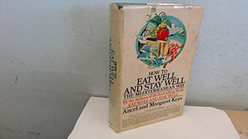 How to eat well and stay well the Mediterranean way: Keys, Ancel Benjamin