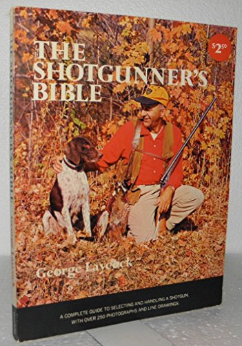 9780385009782: The Shotgunner's Bible: A Complete Guide to Selecting and Handling a Shotgun