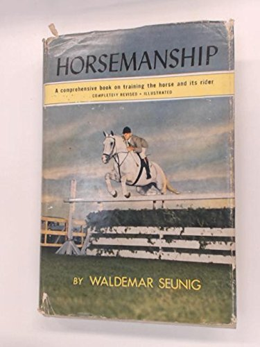 Horsemanship: A Comprenensive Book on Training the: Waldemar Seunig, Translated