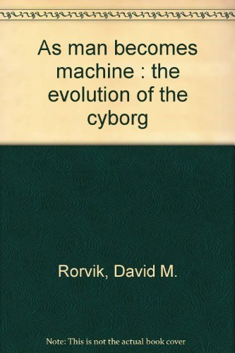 9780385010597: As man becomes machine : the evolution of the cyborg