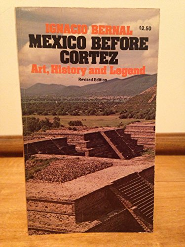 Mexico Before Cortez: Art, History, Legend by: Ignacio. Bernal
