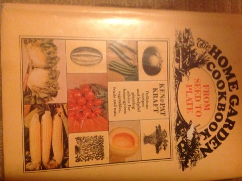 The Home Garden Cookbook, from Seed to Plate: Kraft, Ken.