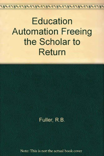 Education Automation Freeing the Scholar to Return Fuller, R.B.