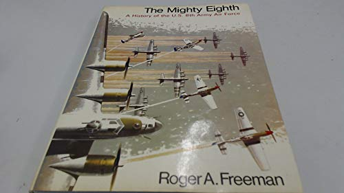 THE MIGHTY EIGHTH A HISTORY OF THE U.S. 8TH ARMY AIR FORCE.: Freeman, Roger A.