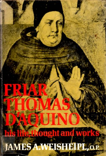 Friar Thomas D'Aquino: His Life, Thought and Work: Weisheipl, James A