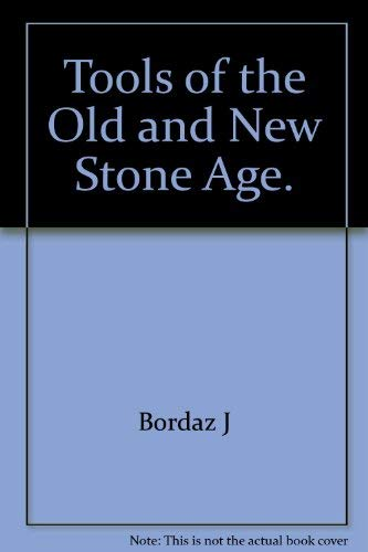 Tools of the Old and New Stone Age.: Jacques Bordaz