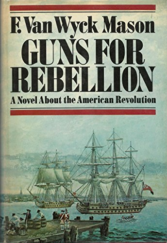 Guns for Rebellion; a Novel About the American Revolution.