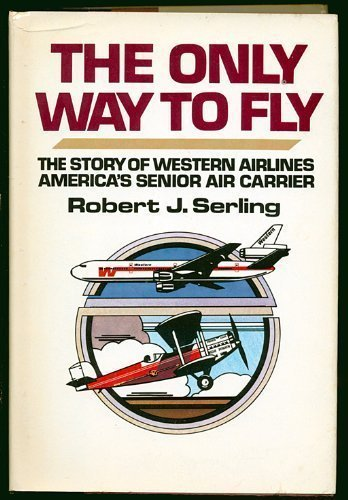 The Only Way to Fly : The: Robert J. Serling
