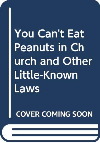 9780385013932: You Can't Eat Peanuts in Church and Other Little-Known Laws