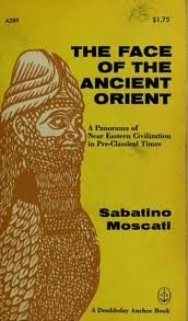 The Face of the Ancient Orient: A: Moscati, Sabatino