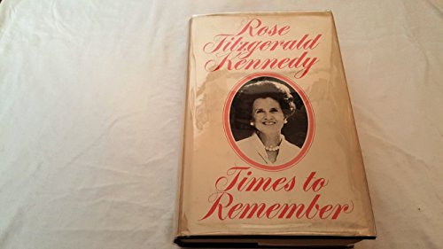 Times to Remember: Kennedy, Rose Fitzgerald