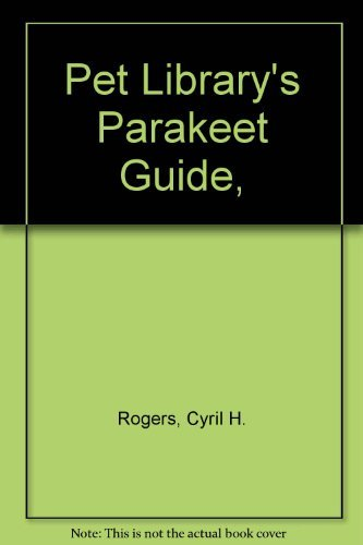 Pet Library's Parakeet Guide,: Rogers, Cyril H.
