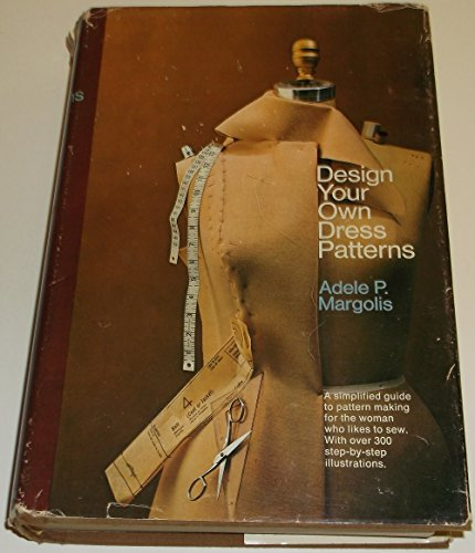 9780385016742: Design Your Own Dress Patterns: A Primer in Pattern Making for Women Who Like to Sew