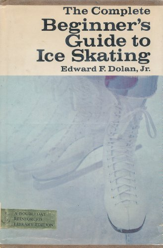 9780385016827: The Complete Beginner's Guide to Ice Skating