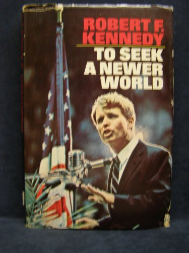 To Seek a Newer World: Kennedy, Robert F.