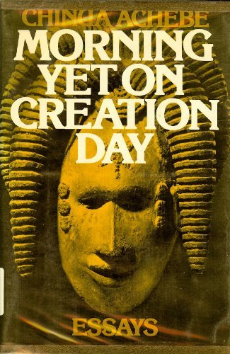 Morning yet on creation day: Essays: Chinua Achebe