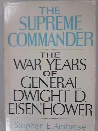 The Supreme Commander : the war years: Ambrose, Stephen E.