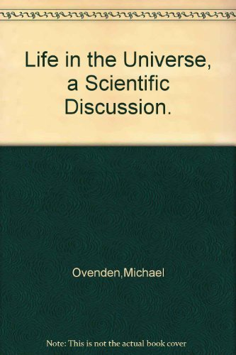 Life in the Universe, a Scientific Discussion.: Ovenden, Michael William.